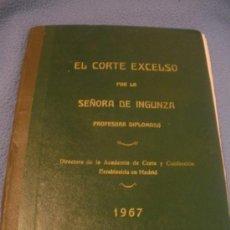 Libros de segunda mano: EL CORTE EXCELSO ,POR LA SEÑORA INGUNZA.PROFESORA DIPLOMADA,AÑO 1967.. Lote 37720894