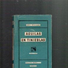 Libros de segunda mano: ERIC WILLIAMS AGUILAS EN TINIEBLAS EDICIONES DESTINO BARCELONA 1953 1ª EDICION. Lote 37795186