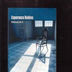 Libros de segunda mano: HABLAME DE TI /POR: ESPERANZA ROBLES. Lote 115267102