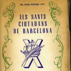 Libros de segunda mano: JAUME ARMENGOL : ELS SANTS CIUTADANS DE BARCELONA (DALMAU, 1949). Lote 37852194