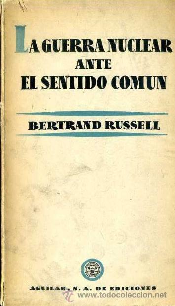 BERTRAND RUSSELL : LA GUERRA NUCLEAR ANTE EL SENTIDO COMÚN (AGUILAR, 1959) (Libros de Segunda Mano - Pensamiento - Otros)