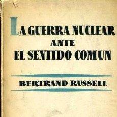 Libros de segunda mano: BERTRAND RUSSELL : LA GUERRA NUCLEAR ANTE EL SENTIDO COMÚN (AGUILAR, 1959). Lote 37852708
