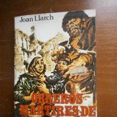 Libros de segunda mano: OBREROS MÁRTIRES DE LA LIBERTAD. PRODUCCIONES EDITORIALES, 1978. 182 PÁGINAS.. Lote 37859366