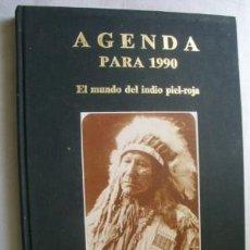 Libros de segunda mano: AGENDA PARA 1990. EL MUNDO DEL INDIO PIEL-ROJA. Lote 130822431