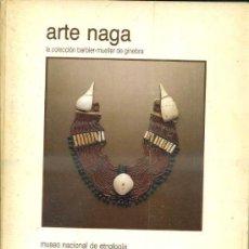 Libros de segunda mano: ARTE NAGA : LA COLECCIÓN BARBIER MUELLER DE GINEBRA (1988). Lote 37906492