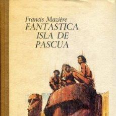 Libros de segunda mano: FANTASTICA ISLA DE PASCUA -- FRANCIS AZIERE. Lote 37920422