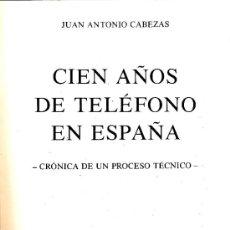Libros de segunda mano: 100 AÑOS DE TELEFONO EN ESPAÑA. JUAN ANTONIO CABEZAS.. Lote 37926863