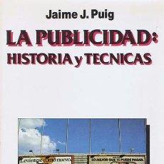 Libros de segunda mano: PUIG, JAIME J.. LA PUBLICIDAD: HISTORIA Y TECNICAS. BARCELONA: MITRE, 1986. 15.5X21.5. RÚSTICA CON S. Lote 37930464