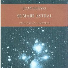 Libros de segunda mano: JOAN BROSSA SUMARI ASTRAL I ALTRES POEMES ED EMPÚRIES 1999 1ª EDICIÓ * ANIVERSARI MORT POETA ^*. Lote 37963380