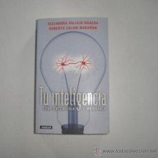 Libros de segunda mano: LIBRO. TU INTELIGENCIA (CÓMO ENTENDERLA Y MEJORARLA). A. VALLEJO-NÁGERA Y R. COLOM. AGUILAR, 2004. Lote 144931110