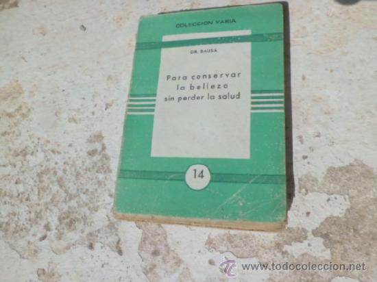 LIBRO PARA CONSERVAR LA BELLEZA SIN PERDER LA SALUD DR. BAUSA COL. VARIA Nº 14 L-3895 (Libros de Segunda Mano - Ciencias, Manuales y Oficios - Otros)