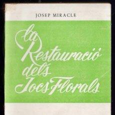 Libros de segunda mano: LA RESTAURACIO DELS JOCS FLORALS - J. MIRACLE - PATRIA FIDES AMOR - ED. AYMA - AÑO 1960. Lote 38120801