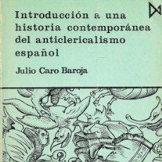 Libros de segunda mano: JULIO CARO BAROJA.INTRODUCCIÓN A UNA HISTORIA CONTEMPORÁNEA DEL ANTICLERICALISMO ESPAÑOL.MADRID.1980. Lote 38148526
