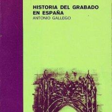 Libros de segunda mano: ANTONIO GALLEGO. HISTORIA DEL GRABADO EN ESPAÑA. MADRID. 1979.. Lote 38149000