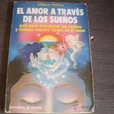 Libros de segunda mano: EL AMOR A TRAVES DE LOS SUEÑOS GUIA PARA INTERPRETAR LOS SUEÑOS (ANGELA TOFFOLI). Lote 267631404