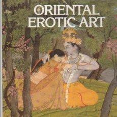 Libros de segunda mano: ORIENTAL EROTIC ART / PHILIPRAWSON ( ARTE EROTICO ) EDICION EN INGLES. Lote 38383006