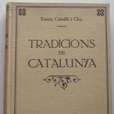 Libros de segunda mano: TRADICIONS DE CATALUNYA PER TOMÀS CABALLÉ I CLOS – IL•LUSTRACIONS DE TERESA BRANYAS . Lote 38388266
