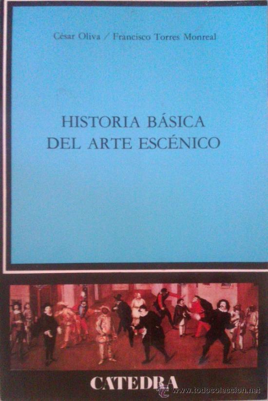 CÉSAR OLIVA/ FRANCISCO TORRES MONREAL: HISTORIA BÁSICA DEL ARTE ESCÉNICO. MADRID, 2000 (Libros de Segunda Mano - Bellas artes, ocio y coleccionismo - Otros)