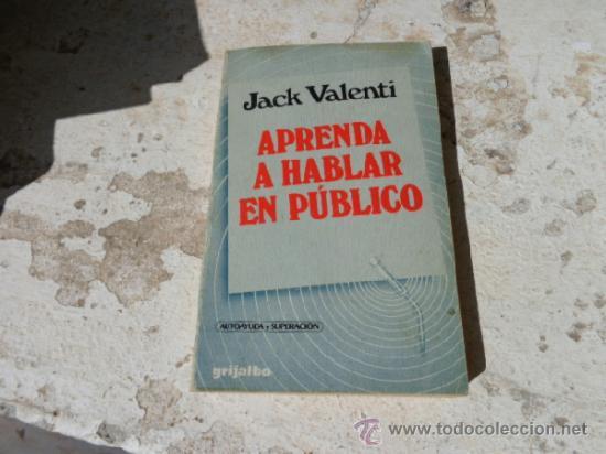 LIBRO APRENDA A HABLAR EN PUBLICO JACK VALENTI ED. GRIJALBO L-4285 (Libros de Segunda Mano - Ciencias, Manuales y Oficios - Otros)