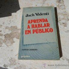 Libros de segunda mano: LIBRO APRENDA A HABLAR EN PUBLICO JACK VALENTI ED. GRIJALBO L-4285. Lote 38454979