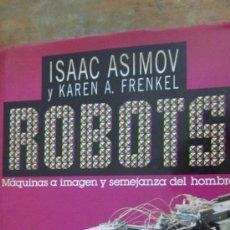 Libros de segunda mano: ROBOTS DE ISAAC ASIMOV Y KAREN A. FRENKEL (PLAZA Y JANÉS). Lote 38458359