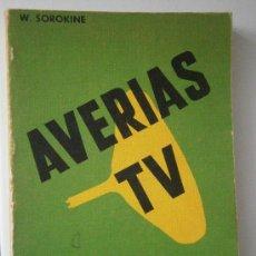 Libros de segunda mano: AVERIAS TV SINTOMAS DIAGNOSTICO Y SOLUCION DE 283 CASOS SOROKINE DANAE EDICION AMPLIADA 1970. Lote 38480862