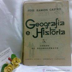 Libros de segunda mano: AÑO 1950.- GEOGRAFÍA E HISTORIA. POR JOSE RAMON CASTRO.- 5º CURSO DE BACHILLERATO. Lote 38537928