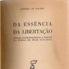 Libros de segunda mano: DA ESSENCIA DA LIBERTAÇAO. ENSAIO ANTROPOLOGICO A PARTIR DA POESIA DE FELIX CUCURULL / A. DE MACEDO.. Lote 38635868