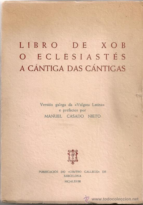 LIBRO DE XOB O ECLESIASTES A CANTIGA DAS CANTIGAS / VERSION GALEGA M. CASADO NIETO.DEDICATORIA AUTOR (Libros de Segunda Mano (posteriores a 1936) - Literatura - Otros)