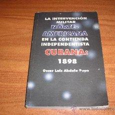 Libros de segunda mano: LA INTERVENCIÓN NORTEAMERICANA EN LA CONTIENDA INDEPENDENTISTA CUBANA 1989-OSCAR ABDALA PUPO-. Lote 25571395