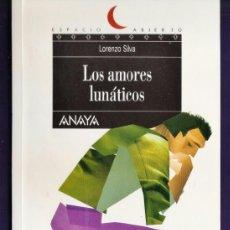 Libros de segunda mano: LOS AMORES LUNATICOS - LORENZO SILVA - COL: ESPACIO ABIERTO - ED. ANAYA - AÑO 2004 - AT . Lote 38685863