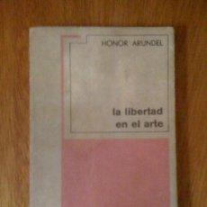 Libros de segunda mano: LA LIBERTAD EN EL ARTE, DE HONOR ARUNDEL. GRIJALBO, 1967. Lote 38704727