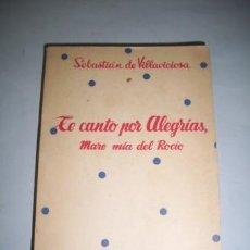 Libros de segunda mano: VILLAVICIOSA, SEBASTIÁN DE. TE CANTO POR ALEGRÍAS : (MARE MÍA DEL ROCÍO). Lote 38793912