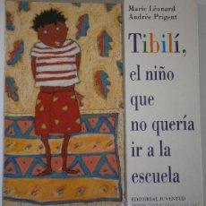 Libros de segunda mano: TIBILI EL NIÑO QUE NO QUERIA IR A LA ESCUELA ANDREE PRIGENT MARIE LEONARD JUVENTUD 2001. Lote 38800180
