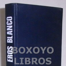 Libros de segunda mano: ARCE REBOLLEDO, CARLOS DE. EROS BLANCO. ARTE Y COSTUMBRES ERÓTICAS EN OCCIDENTE DESDE LA PREHISTORIA. Lote 38770763