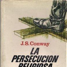 Libros de segunda mano: J. S. CONWAY. LA PERSECUCIÓN RELIGIOSA DE LOS NAZIS, 1933-1945. BARCELONA. 1970. IIGM. Lote 38819910