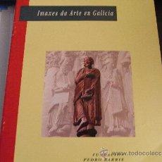Libros de segunda mano: IMAXES DA ARTE EN GALICIA. Lote 38933850