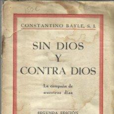 Libros de segunda mano: SIN DIOS Y CONTRA DIOS. CONSTANTINO BAYLE S.I. IMPRENTA ALDECOA. BURGOS. 1938. Lote 38939569