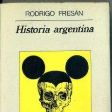 Libros de segunda mano: RODRIGO FRESÁN : HISTORIA ARGENTINA (ANAGRAMA, 1993) . Lote 76198613