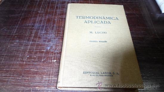 M.LUCINI, TERMODINAMICA APLICADA, 4 ED. ED. LABOR, 1964 (Libros de Segunda Mano - Ciencias, Manuales y Oficios - Otros)