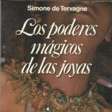 Libros de segunda mano: LOS PODERES MÁGICOS DE LAS JOYAS. SIMONE DE TERVAGNE. EDITORIAL MARTÍNEZ ROCA. BARCELONA. 1983. Lote 38987092