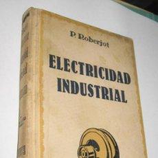 Libros de segunda mano: ELECTRICIDAD INDUSTRIAL - IV INSTALACIONES INTERIORES - P. ROBERJOT - GUSTAVO GILI 1948. Lote 39013103
