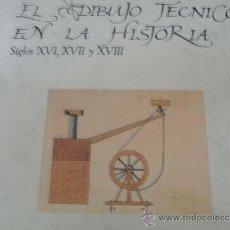 Libros de segunda mano: EL DIBUJO TÉCNICO EN LA HISTORIA. SIGLOS XVI, XVII Y XVIII. Lote 39002495