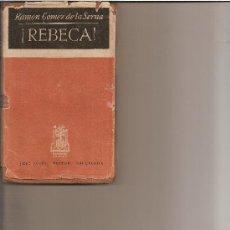 Libros de segunda mano: GÓMEZ DE LA SERNA, RAMÓN - ¡REBECA! JOSÉ JANÉS, 1947. 1ª EDICIÓN. Lote 39023442