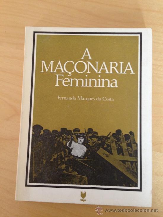 MASONERIA. A MACONARIA FEMININA. FERNANDO MARQUES DA COSTA (Libros de Segunda Mano - Historia - Otros)