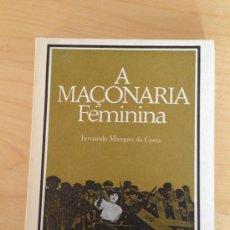 Libros de segunda mano: MASONERIA. A MACONARIA FEMININA. FERNANDO MARQUES DA COSTA. Lote 39025057
