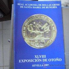 Libros de segunda mano: XLVIII EXPOSICIÓN DE OTOÑO. SEVILLA 1999. REAL ACADEMIA DE BELLAS ARTES DE SANTA ISABEL DE HUNGRÍA.. Lote 39107762