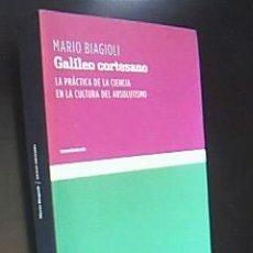 Libri di seconda mano: GALILEO CORTESANO. LA PRÁCTICA DE LA CIENCIA EN LA CULTURA DEL ABSOLUTISMO. BIAGIOLI, MARIO. 2008. Lote 39118790