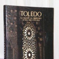 Libros de segunda mano: TOLEDO. LA CIUDAD Y EL TERRITORIO DE LAS TRES CULTURAS.. Lote 39158243