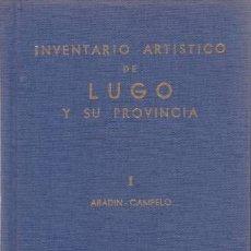 Libros de segunda mano: INVENTARIO ARTISTICO DE LUGO Y SU PROVINCIA. TOMO I (ABADIN-CAMPELO).. Lote 39176990